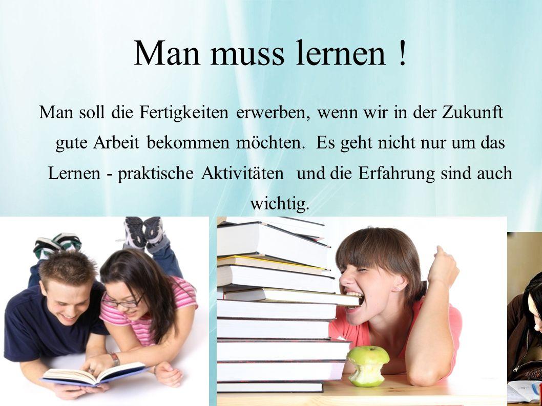 Man muss lernen !