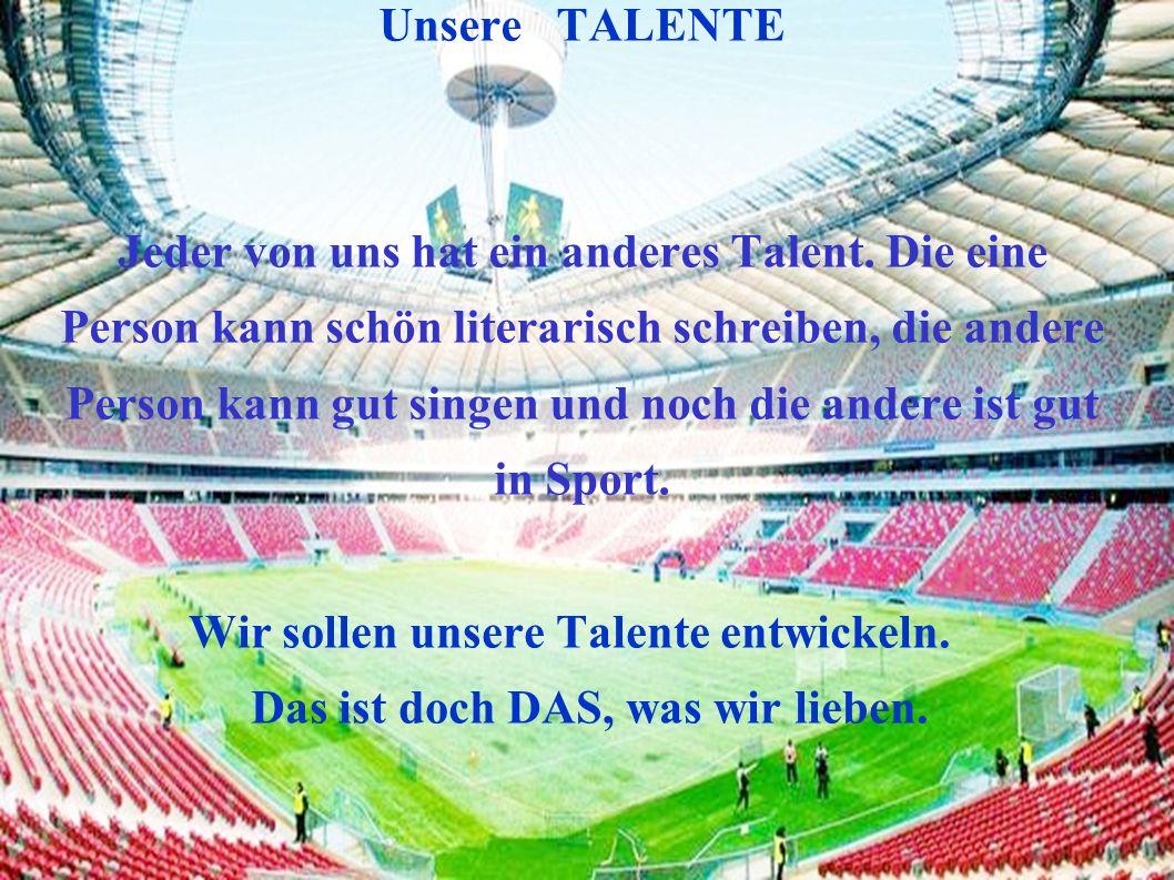 Unsere TALENTE Jeder von uns hat ein anderes Talent