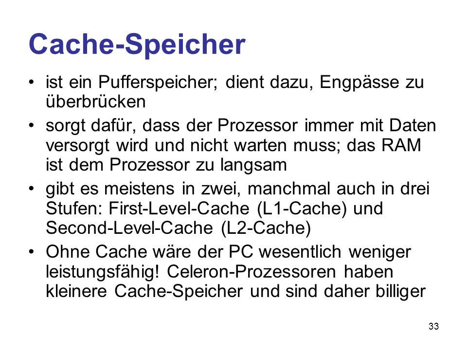 Cache-Speicher ist ein Pufferspeicher; dient dazu, Engpässe zu überbrücken.