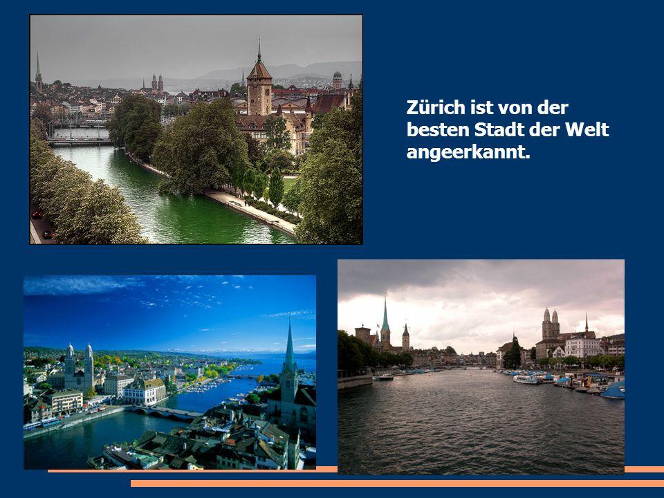 Zürich ist von der besten Stadt der Welt angeerkannt.