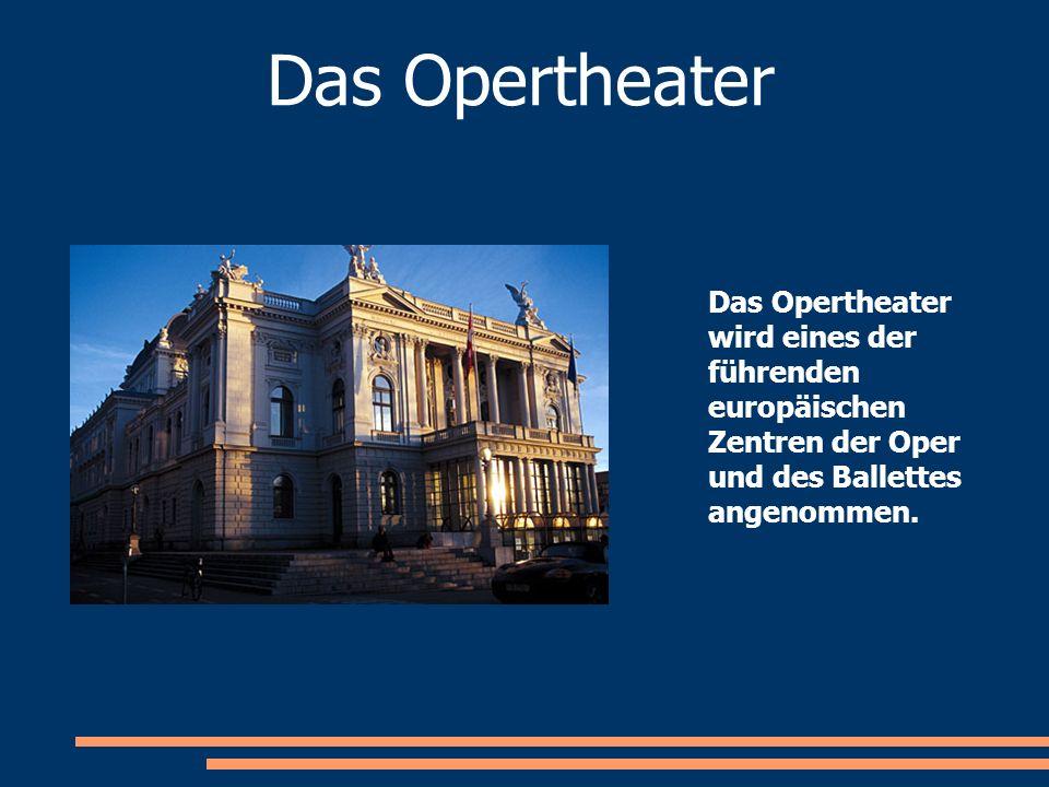 Das Opertheater Das Opertheater wird eines der führenden europäischen Zentren der Oper und des Ballettes angenommen.