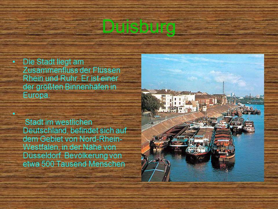 Duisburg Die Stadt liegt am Zusammenfluss der Flüssen Rhein und Ruhr. Er ist einer der größten Binnenhäfen in Europa.