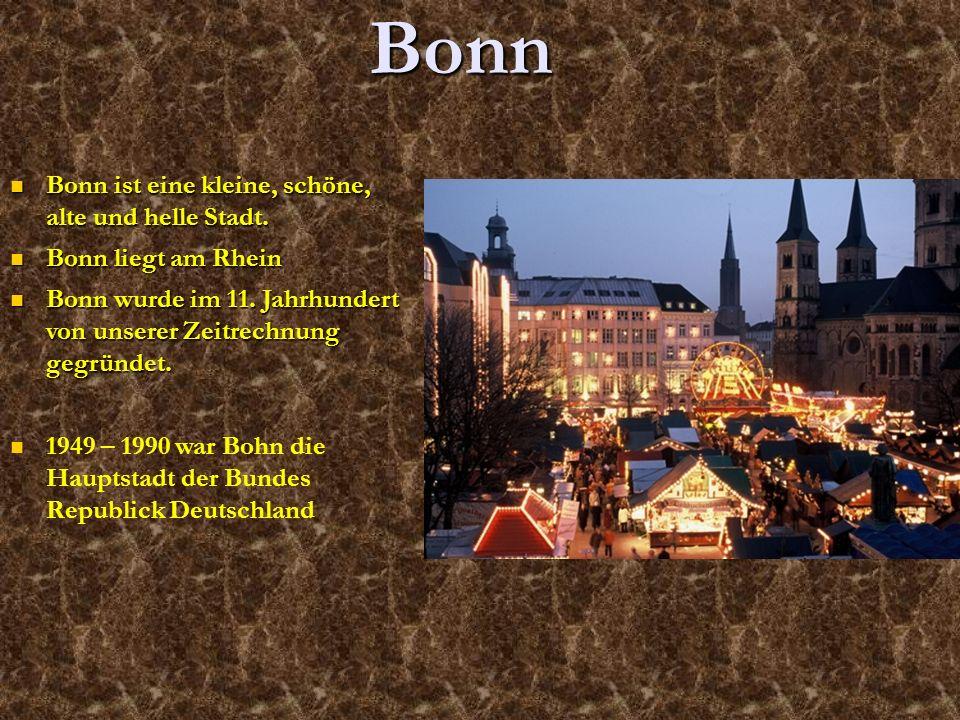 Bonn Bonn ist eine kleine, schöne, alte und helle Stadt.