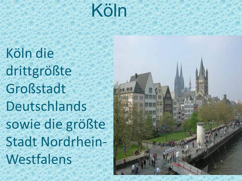 Köln Köln die drittgrößte Großstadt Deutschlands sowie die größte Stadt Nordrhein-Westfalens 7