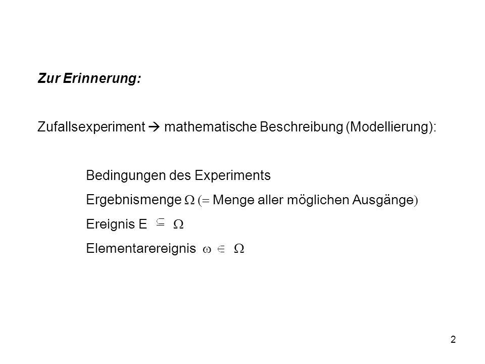 Zur Erinnerung: Zufallsexperiment  mathematische Beschreibung (Modellierung): Bedingungen des Experiments.