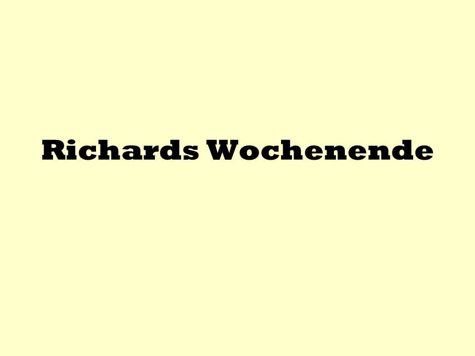 Richards Wochenende