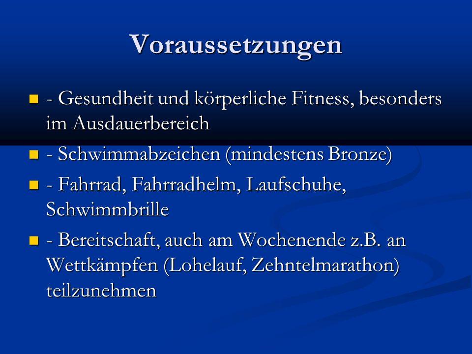 Voraussetzungen - Gesundheit und körperliche Fitness, besonders im Ausdauerbereich. - Schwimmabzeichen (mindestens Bronze)