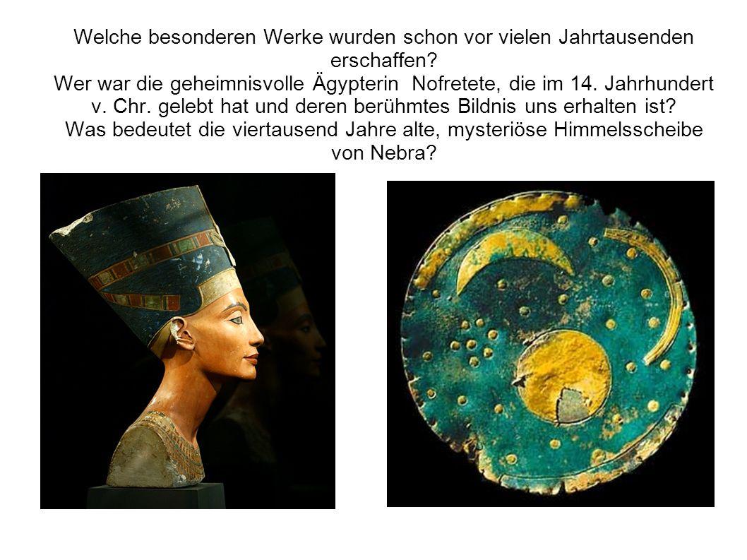 Welche besonderen Werke wurden schon vor vielen Jahrtausenden erschaffen.