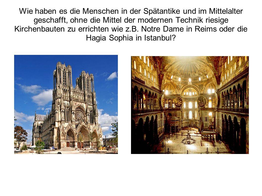 Wie haben es die Menschen in der Spätantike und im Mittelalter geschafft, ohne die Mittel der modernen Technik riesige Kirchenbauten zu errichten wie z.B.