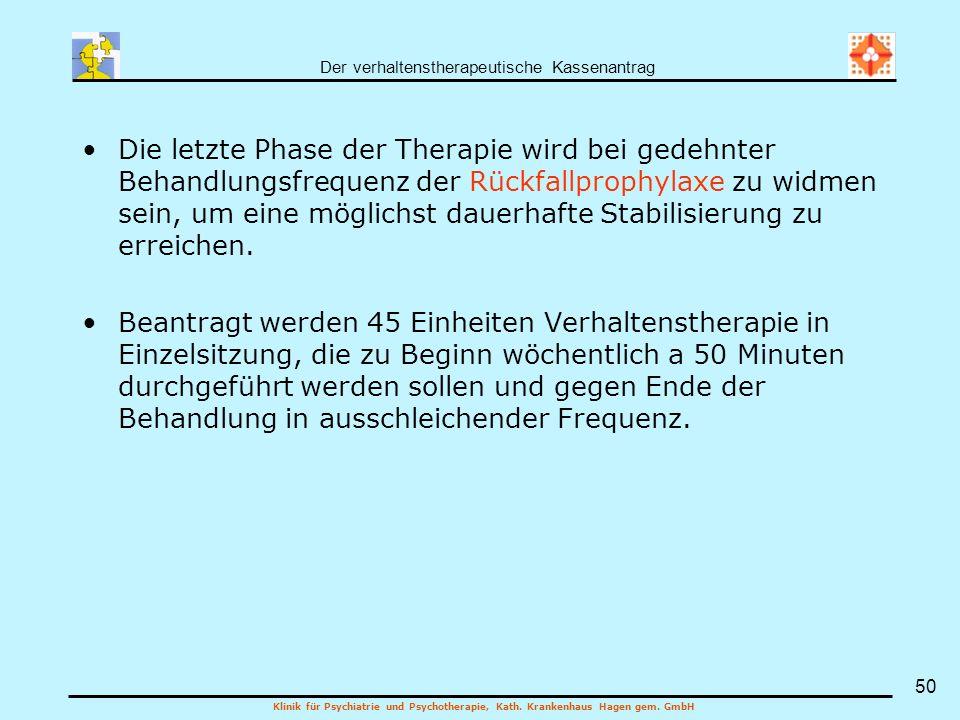 Die letzte Phase der Therapie wird bei gedehnter Behandlungsfrequenz der Rückfallprophylaxe zu widmen sein, um eine möglichst dauerhafte Stabilisierung zu erreichen.
