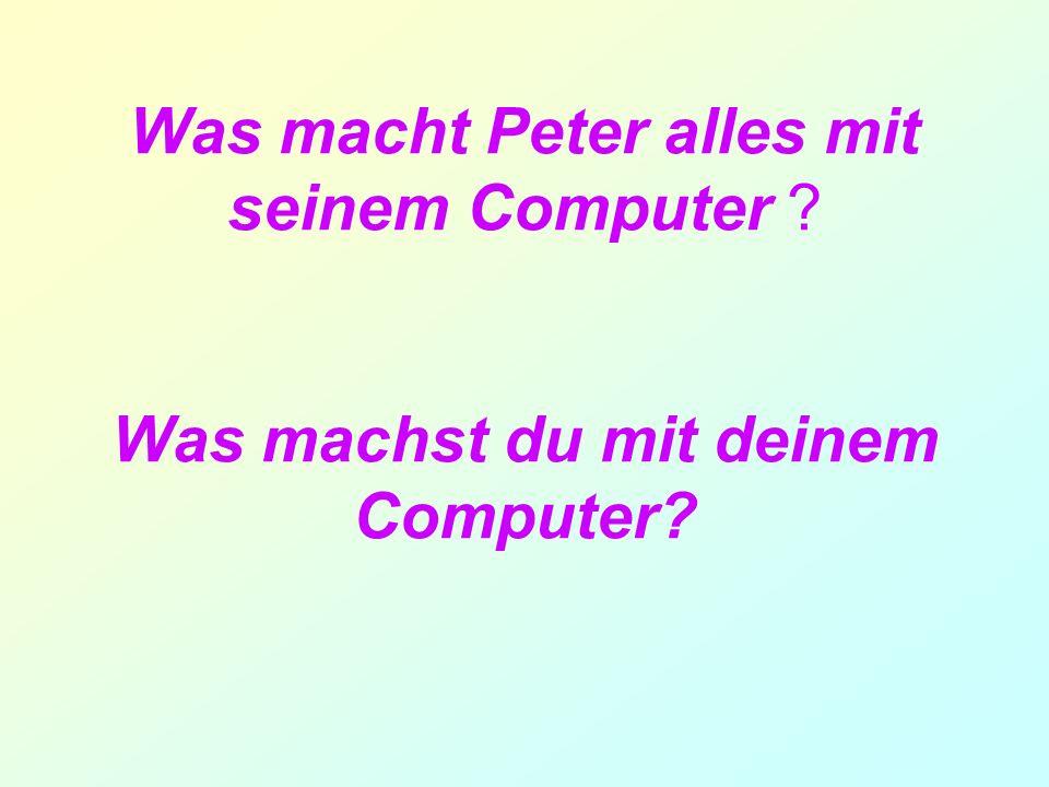 Was macht Peter alles mit seinem Computer