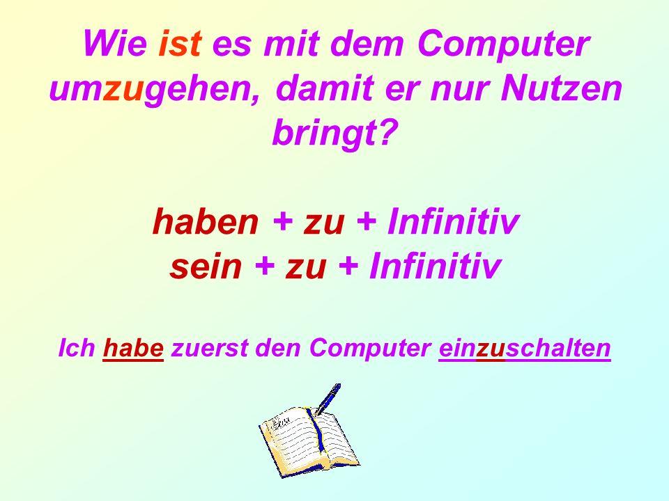 Wie ist es mit dem Computer umzugehen, damit er nur Nutzen bringt