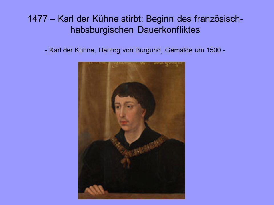 1477 – Karl der Kühne stirbt: Beginn des französisch-habsburgischen Dauerkonfliktes - Karl der Kühne, Herzog von Burgund, Gemälde um 1500 -