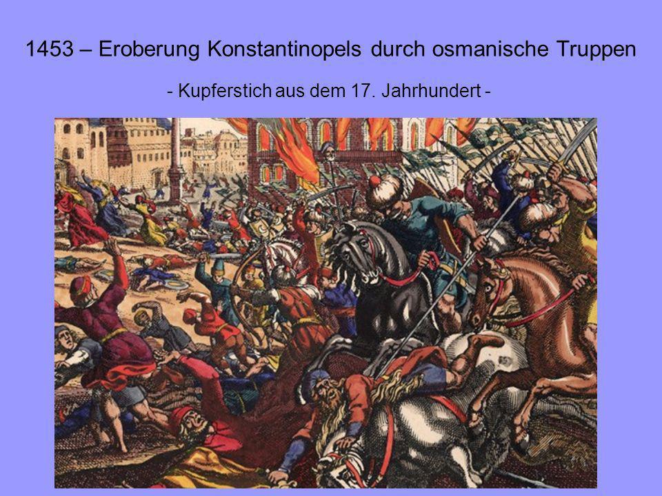 1453 – Eroberung Konstantinopels durch osmanische Truppen