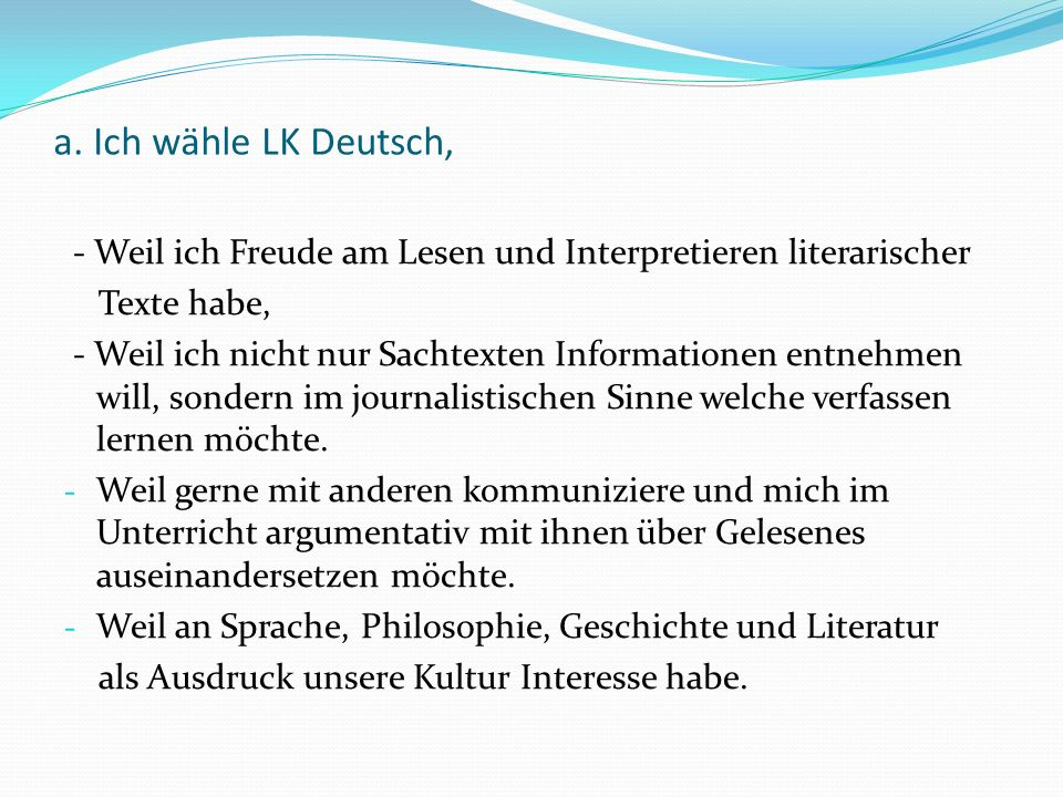 a. Ich wähle LK Deutsch, - Weil ich Freude am Lesen und Interpretieren literarischer. Texte habe,