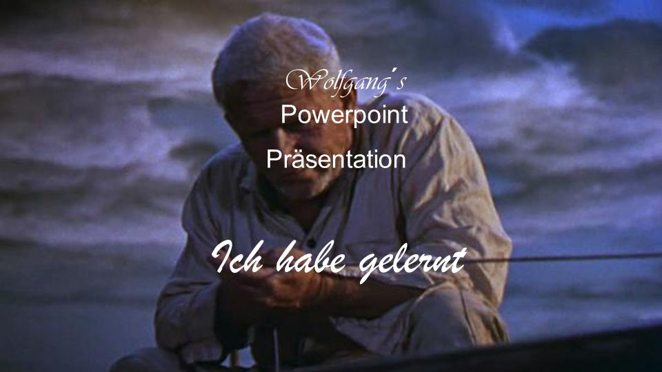 Wolfgang´s Powerpoint Präsentation Ich habe gelernt