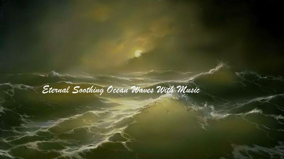 Eternal Soothing Ocean Waves With Music