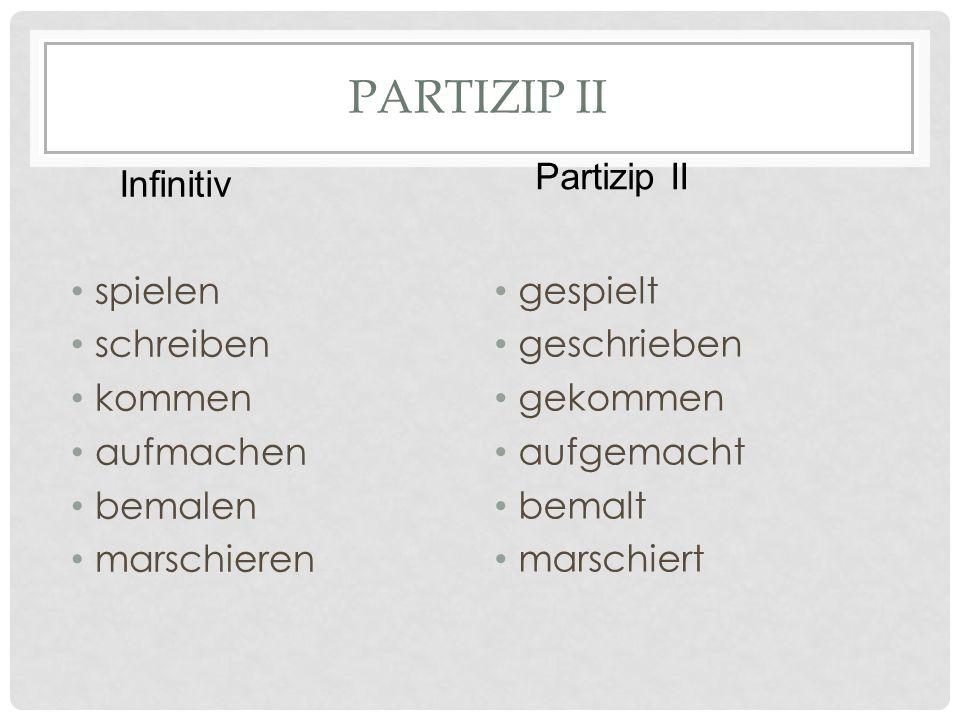 Partizip II Partizip II Infinitiv spielen schreiben kommen aufmachen