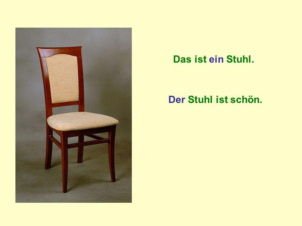 Das ist ein Stuhl. Der Stuhl ist schön.