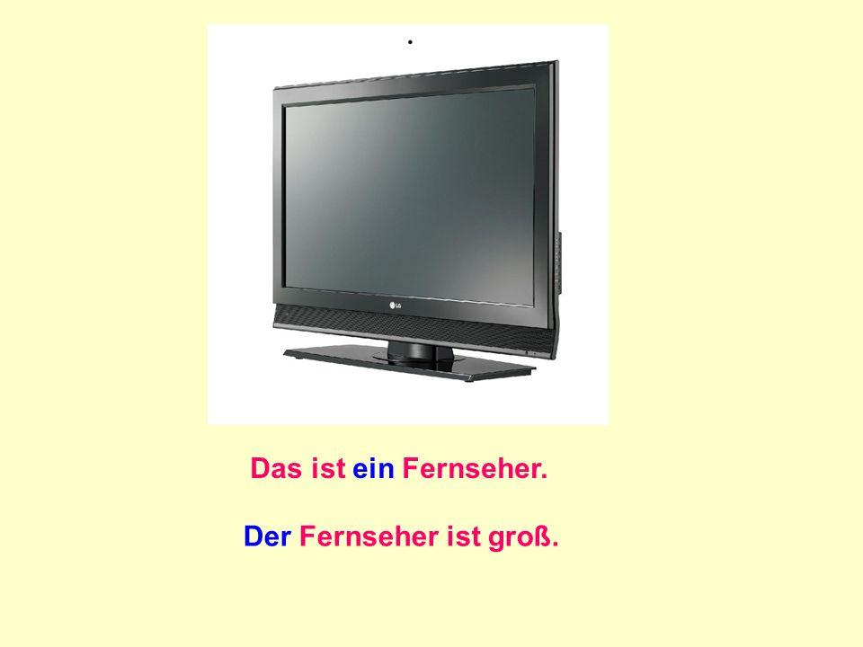 Das ist ein Fernseher. Der Fernseher ist groß.