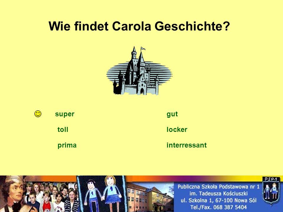 Wie findet Carola Geschichte