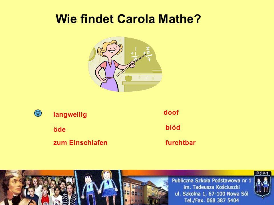 Wie findet Carola Mathe