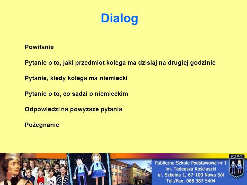 Dialog Powitanie. Pytanie o to, jaki przedmiot kolega ma dzisiaj na drugiej godzinie. Pytanie, kiedy kolega ma niemiecki.