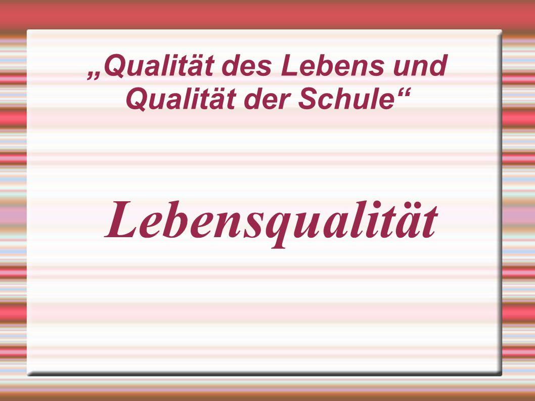 """""""Qualität des Lebens und Qualität der Schule"""