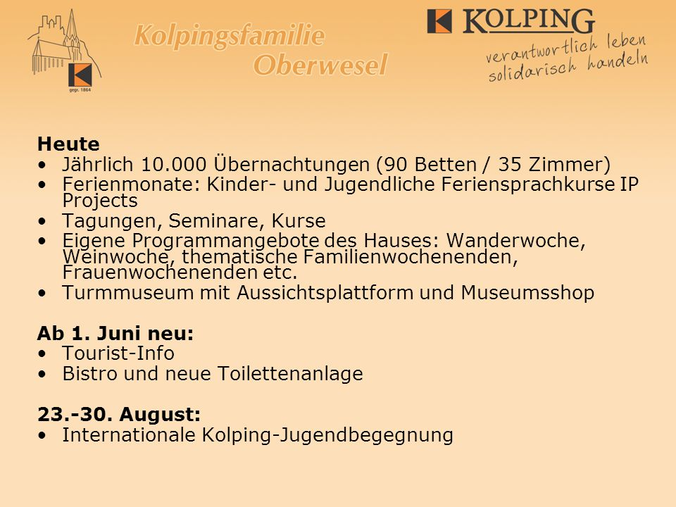 Heute Jährlich 10.000 Übernachtungen (90 Betten / 35 Zimmer) Ferienmonate: Kinder- und Jugendliche Feriensprachkurse IP Projects.