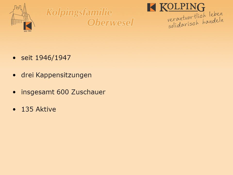seit 1946/1947 drei Kappensitzungen insgesamt 600 Zuschauer 135 Aktive
