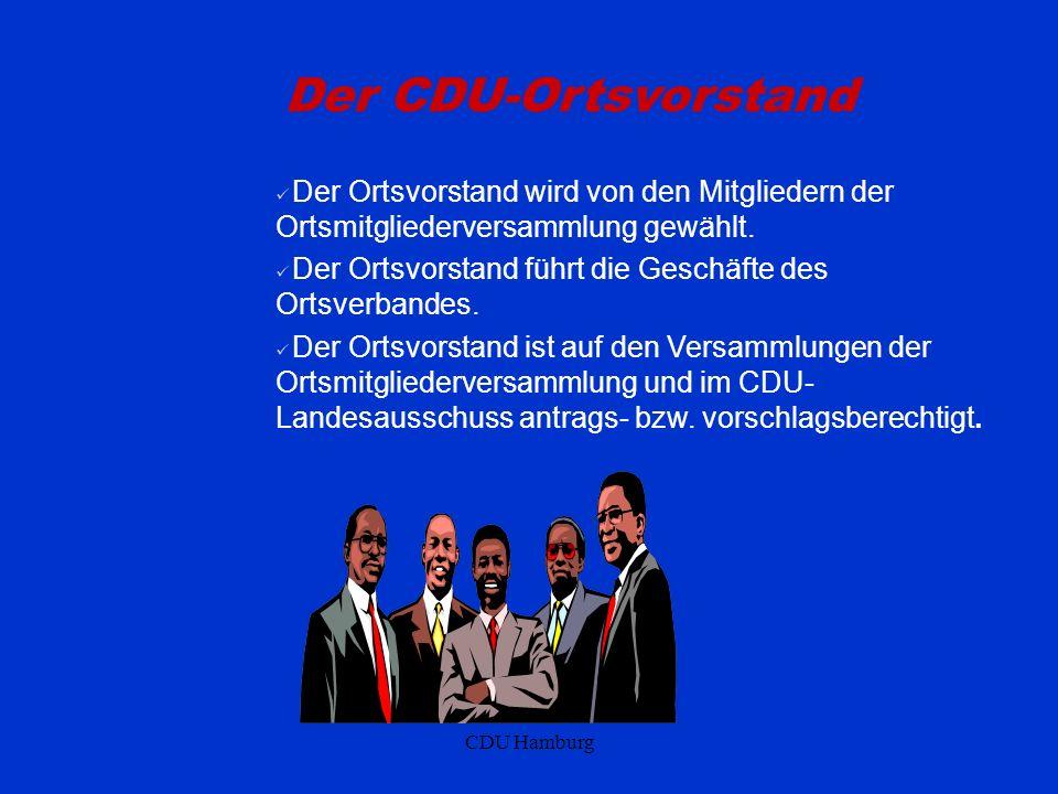 Der CDU-Ortsvorstand Der Ortsvorstand wird von den Mitgliedern der Ortsmitgliederversammlung gewählt.