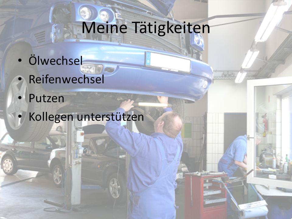 Meine Tätigkeiten Ölwechsel Reifenwechsel Putzen Kollegen unterstützen