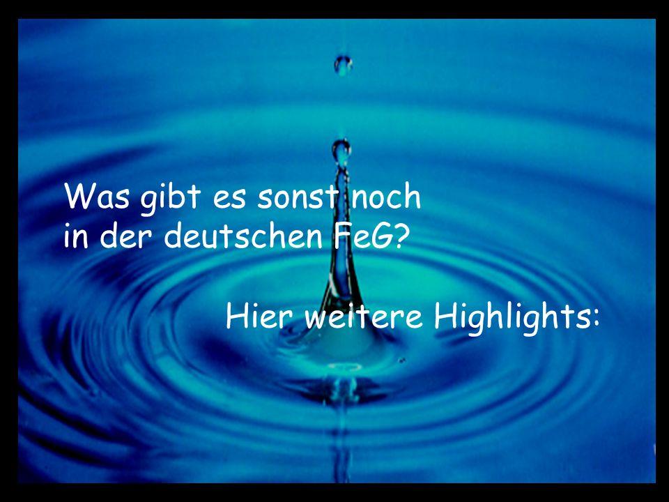 Was gibt es sonst noch in der deutschen FeG Hier weitere Highlights: