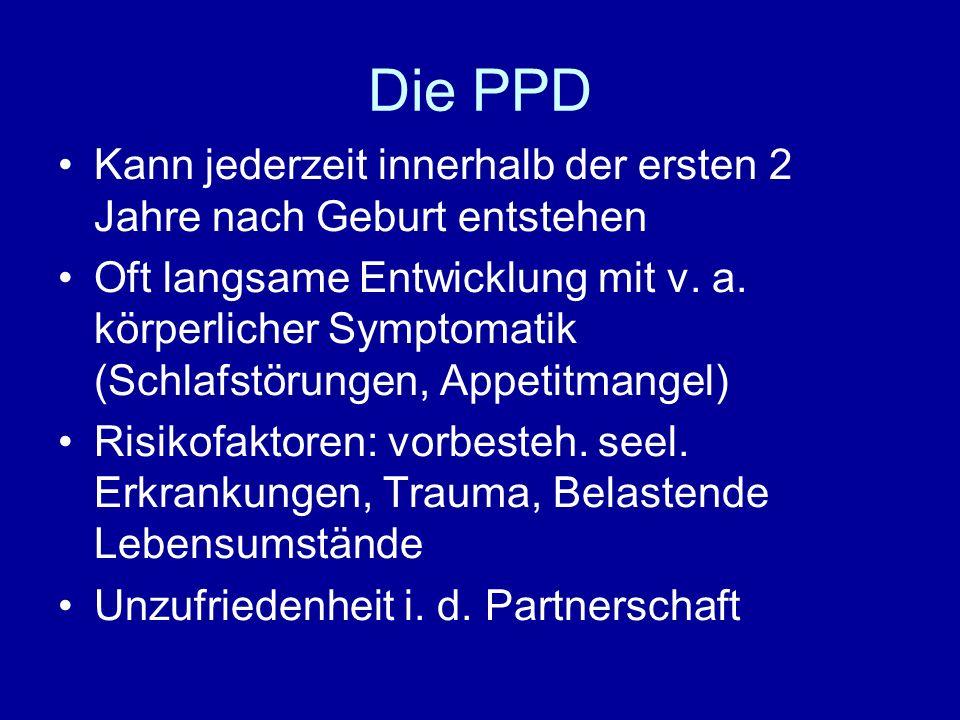 Die PPD Kann jederzeit innerhalb der ersten 2 Jahre nach Geburt entstehen.