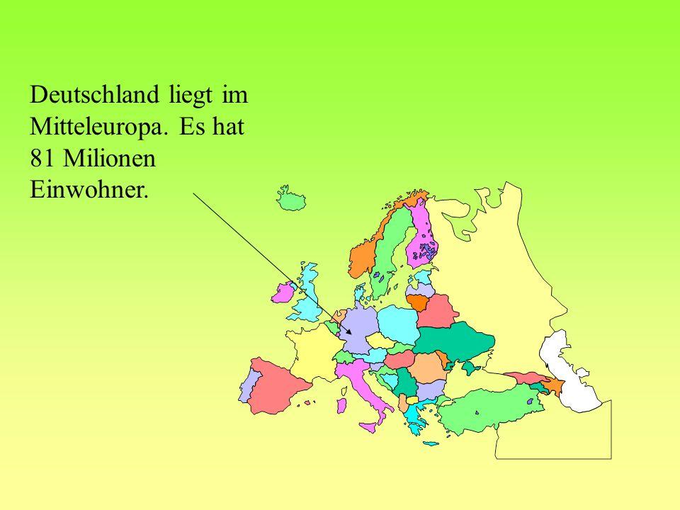 Deutschland liegt im Mitteleuropa. Es hat 81 Milionen Einwohner.