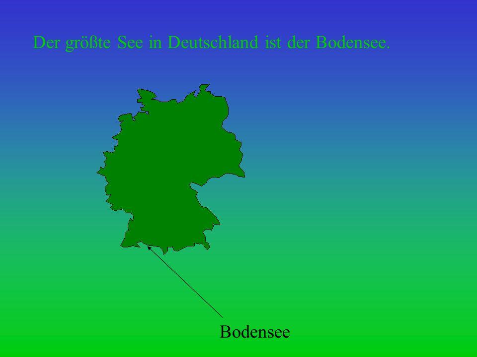 Der größte See in Deutschland ist der Bodensee.