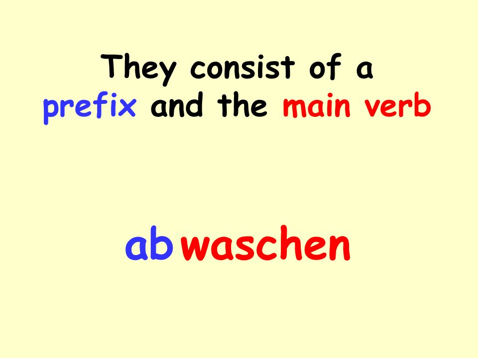 They consist of a prefix and the main verb