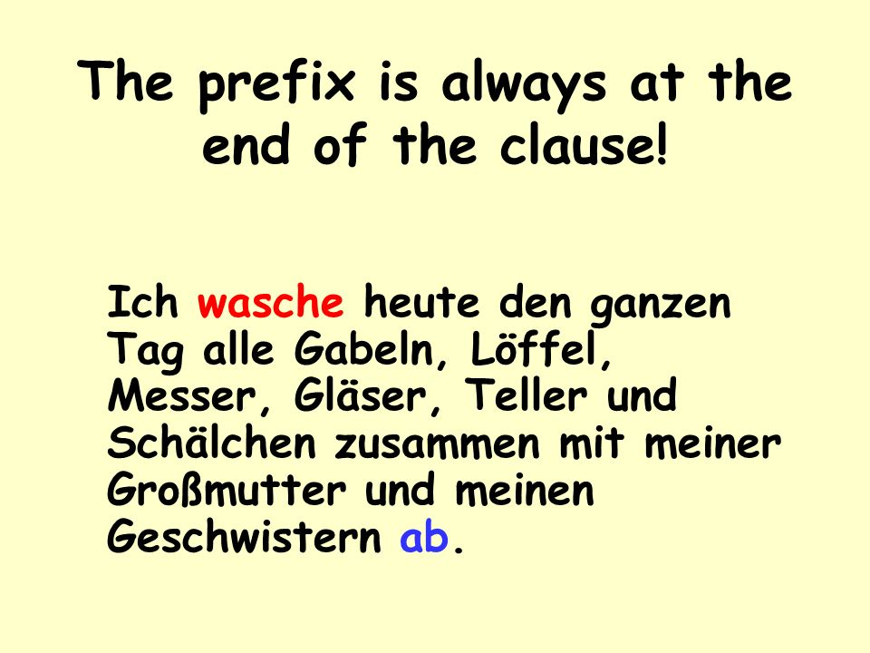 The prefix is always at the end of the clause!