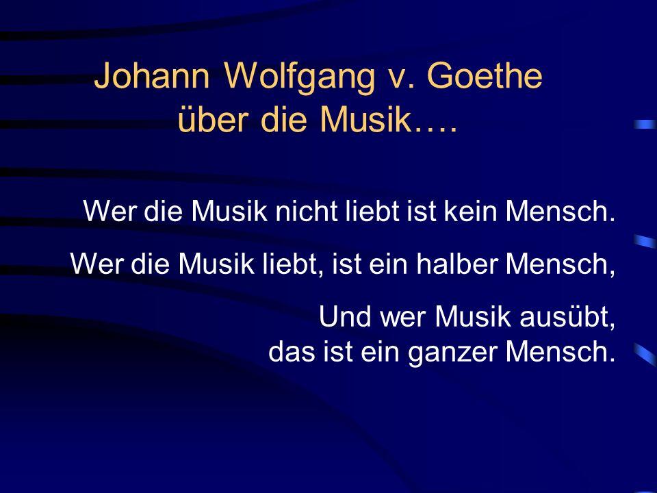 Johann Wolfgang v. Goethe über die Musik….
