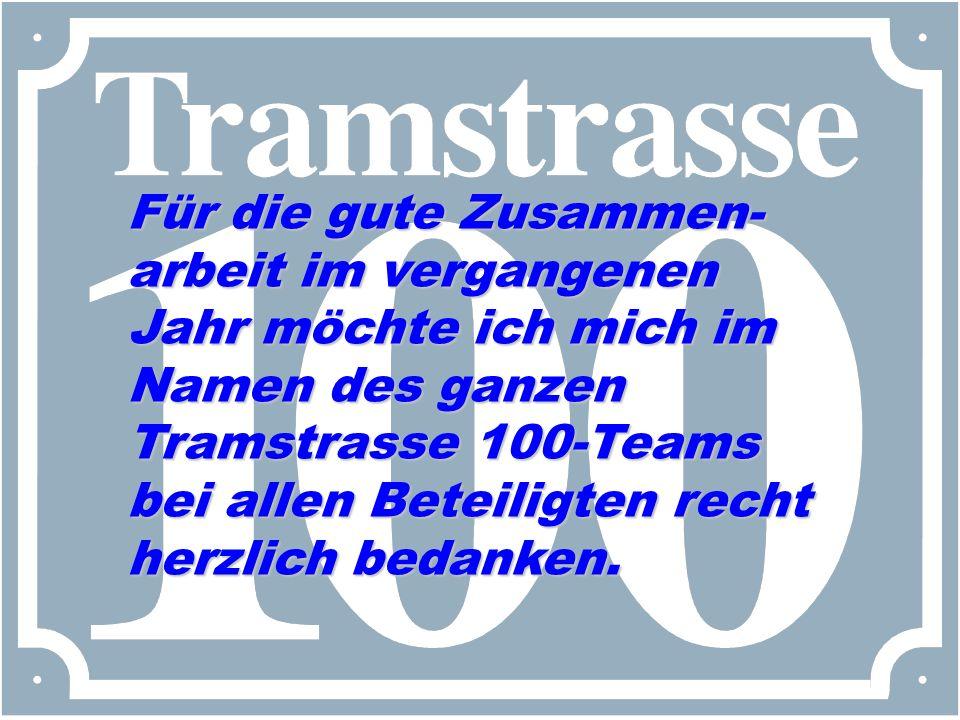 Für die gute Zusammen-arbeit im vergangenen Jahr möchte ich mich im Namen des ganzen Tramstrasse 100-Teams bei allen Beteiligten recht herzlich bedanken.