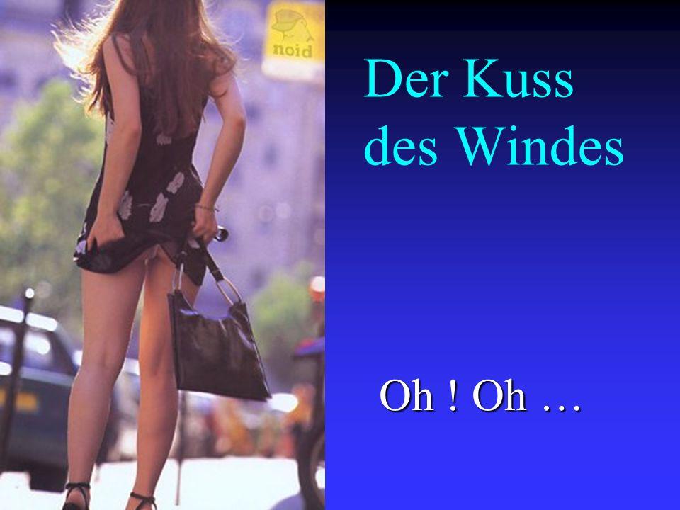 Der Kuss des Windes Oh ! Oh …
