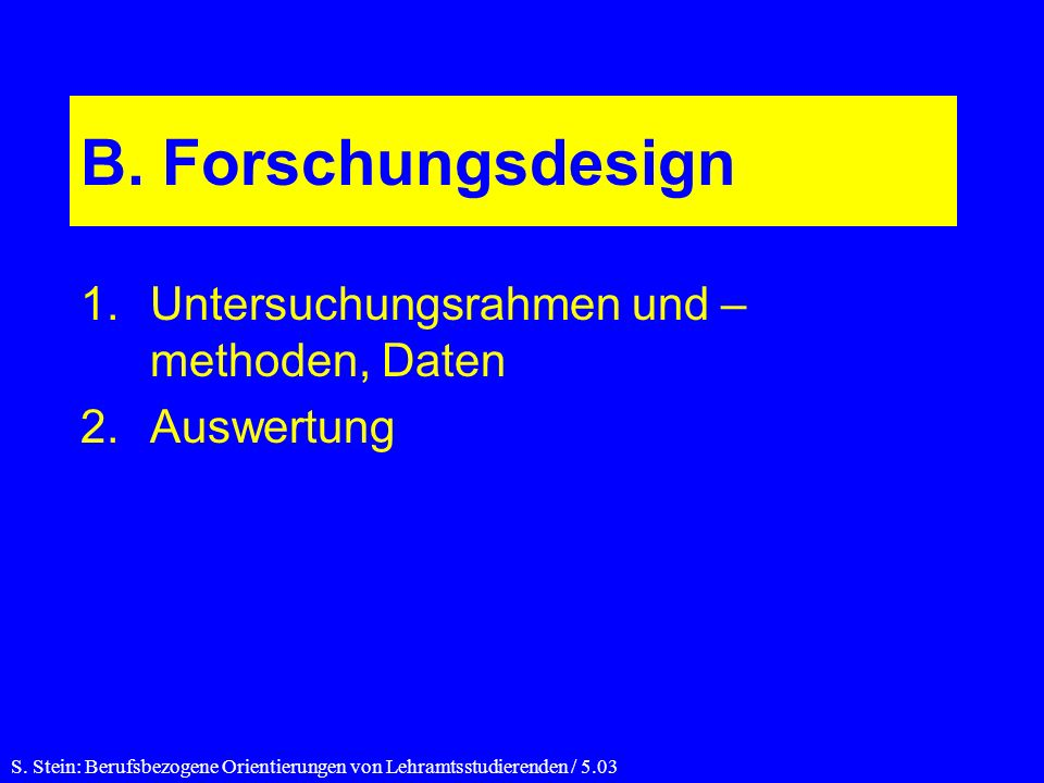 B. Forschungsdesign Untersuchungsrahmen und –methoden, Daten