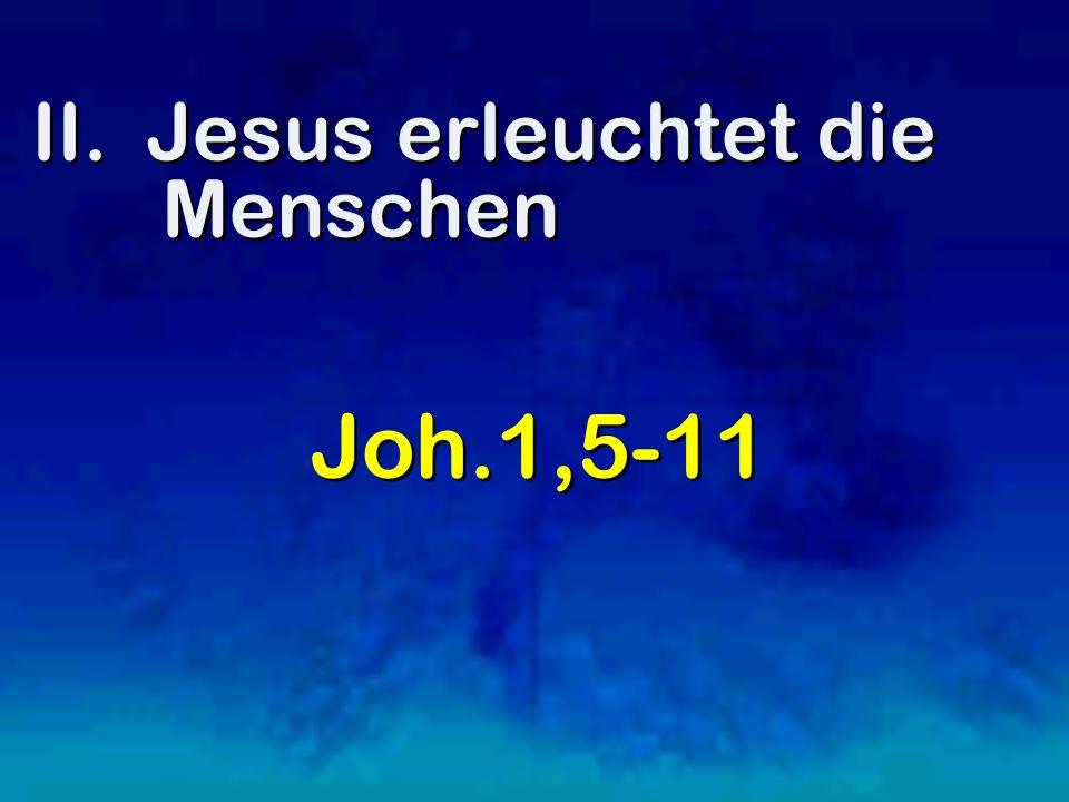 II. Jesus erleuchtet die Menschen