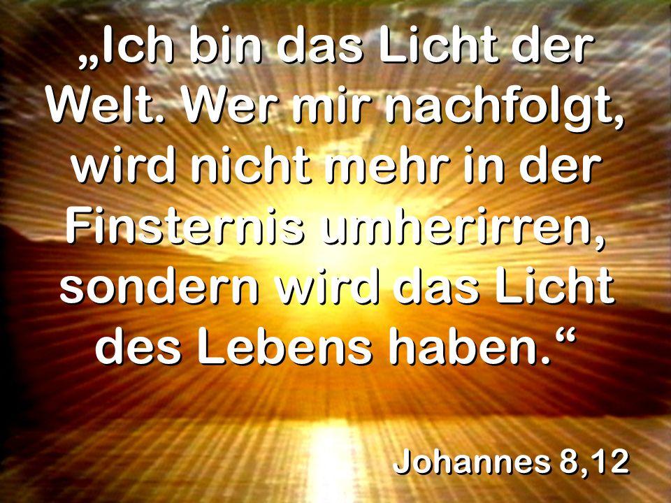 """""""Ich bin das Licht der Welt"""
