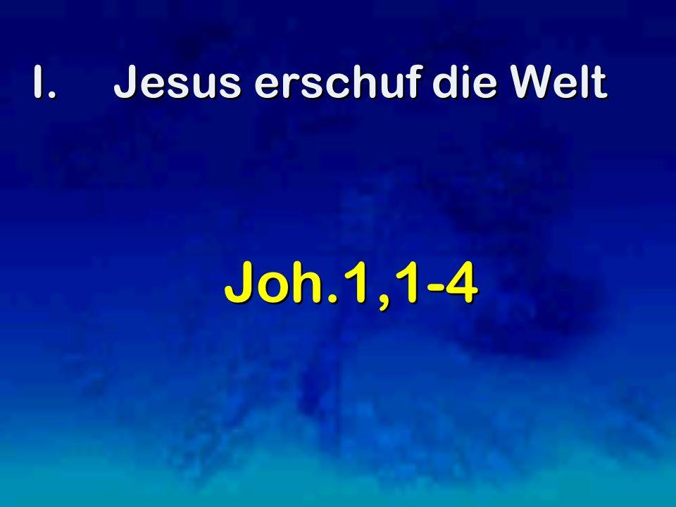 Jesus erschuf die Welt Joh.1,1-4