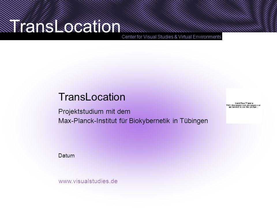 TransLocation Projektstudium mit dem Max-Planck-Institut für Biokybernetik in Tübingen.