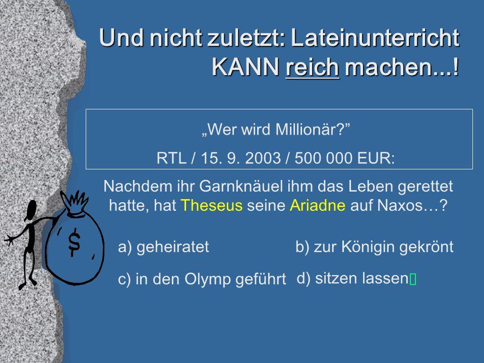 Und nicht zuletzt: Lateinunterricht KANN reich machen...!