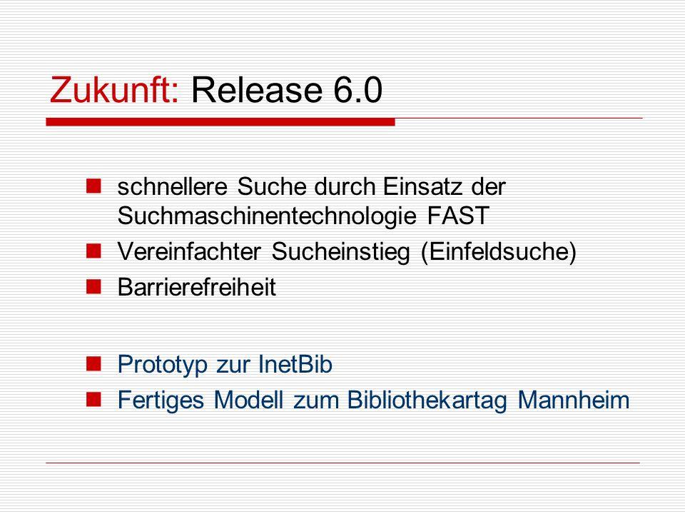 Zukunft: Release 6.0 schnellere Suche durch Einsatz der Suchmaschinentechnologie FAST. Vereinfachter Sucheinstieg (Einfeldsuche)