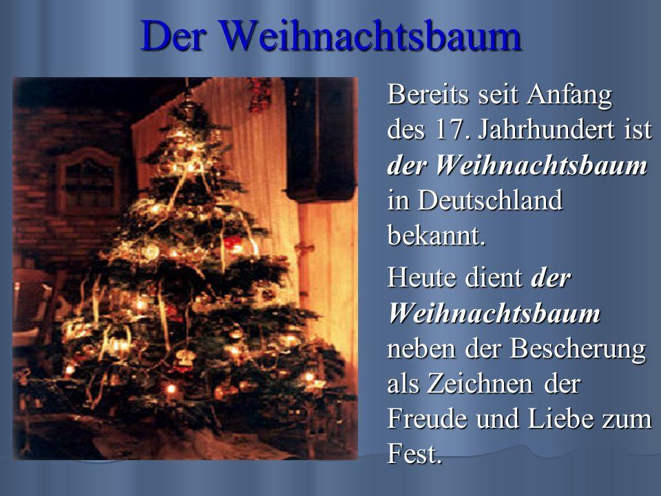 Der Weihnachtsbaum Bereits seit Anfang des 17. Jahrhundert ist der Weihnachtsbaum in Deutschland bekannt.