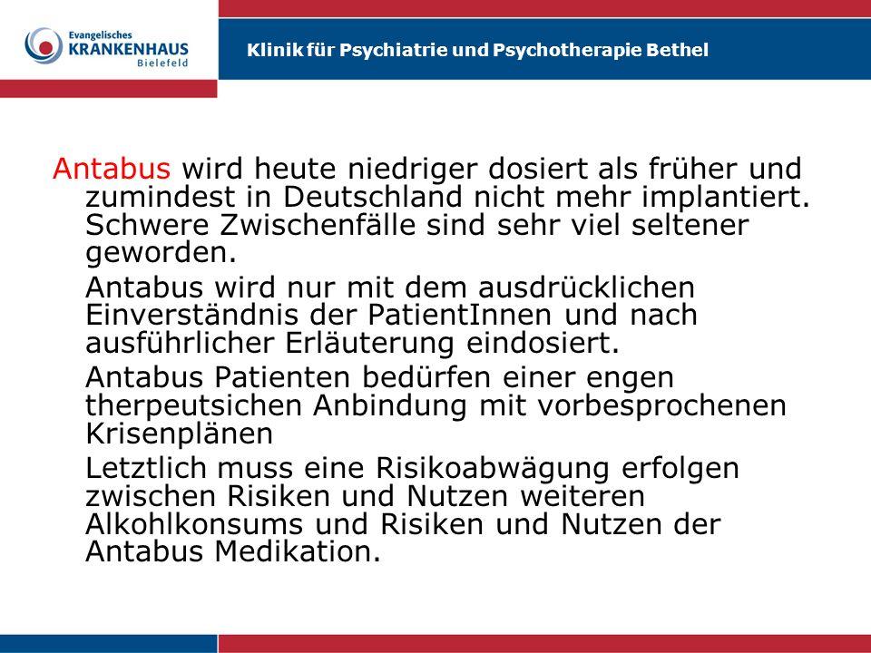 Antabus wird heute niedriger dosiert als früher und zumindest in Deutschland nicht mehr implantiert. Schwere Zwischenfälle sind sehr viel seltener geworden.